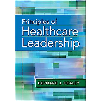 Principles of Healthcare Leadership by Bernard Healey - 9781567938920