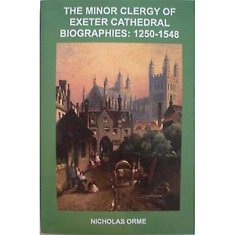 The Minor Clergy of Exeter� Cathedral - Biographies, 1250-1548