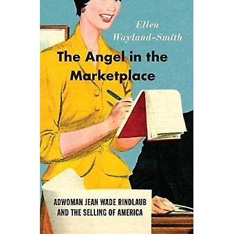 The Angel in the Marketplace Adwoman Jean Wade Rindlaub and the Selling of America door Waylandsmith & Ellen