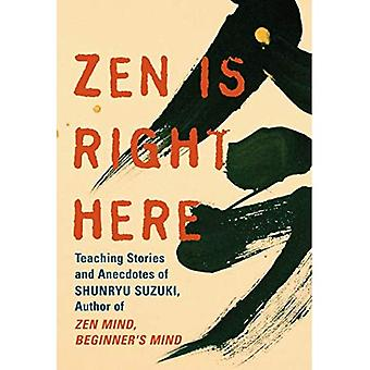 Zen Is Right Here: The Wisdom of Shunryu Suzuki