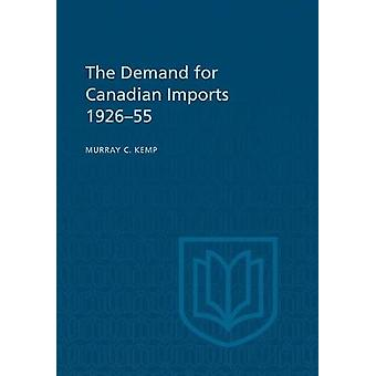 The Demand for Canadian Imports 1926-55 by Murray C Kemp - 9781487592