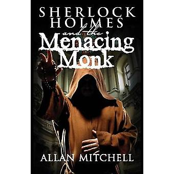 Sherlock Holmes and the Menacing Monk by Allan Mitchell - 97817870504