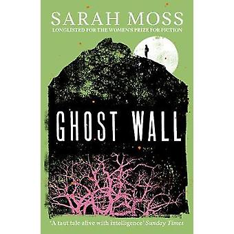Ghost Wall From the Sunday Times bestselling author of Summerwater