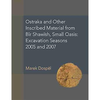 Ostraka and Other Inscribed Material from Bir Shawish Small Oasis  Excavation Seasons 2005 and 2007 by Marek Dospel