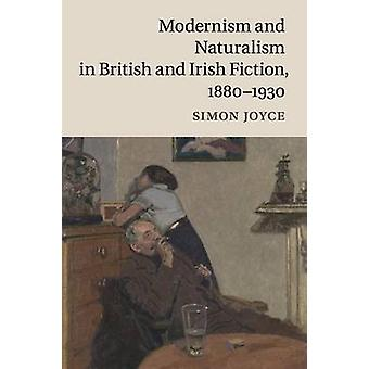 Modernism and Naturalism in British and Irish Fiction 18801930 by Joyce & Simon