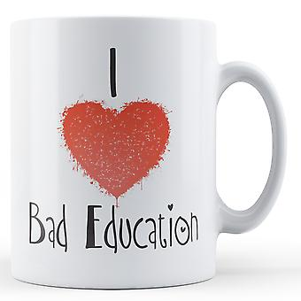 Decorative Writing I Love Bad Education Printed Mug