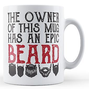 The owner of this mug has an Epic Beard - Printed Mug