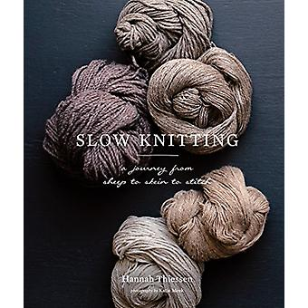 Slow Knitting - A Journey from Sheep to Skein to Stitch by Hannah Thie