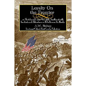 Loyalty on the Frontier - Sketches of Union Men of the South-west with