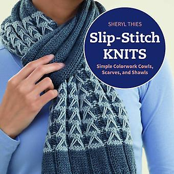 Slip-Stitch Knits - Simple Colorwork Cowls - Scarves - and Shawls by S