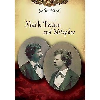 Mark Twain and Metaphor by John Bird - 9780826219541 Book