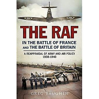 The RAF in the Battle of France and the Battle of Britain: A Reappraisal of Army and Air Policy 1938-1940