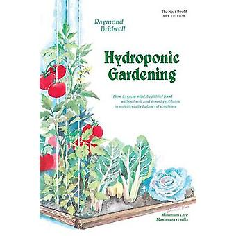 Hydroponic Gardening  How To Grow Vital Healthful Food Without Soil and insect Problems in Nutritionally Balanced Solutions by Bridwell & Raymond