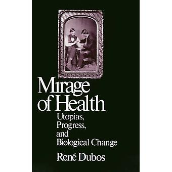 The Mirage of Health Utopia Progress and Biological Change by Dubos & Jean