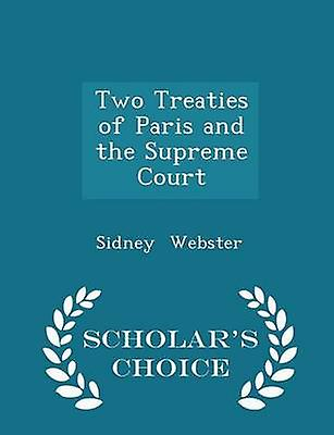 Two Treaties of Paris and the Supreme Court  Scholars Choice Edition by Webster & Sidney