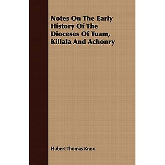 Notes On The Early History Of The Dioceses Of Tuam Killala And Achonry by Knox & Hubert Thomas