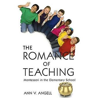The Romance of Teaching Montessori in the Elementary School by Angell & Ann V.