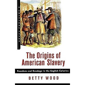 The Origins of American Slavery - Freedom and Bondage in the English C