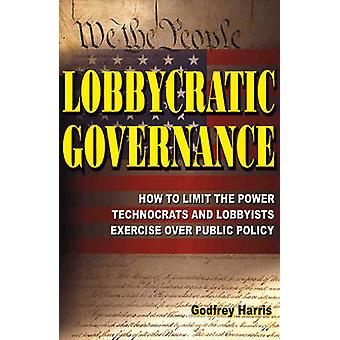 Lobbycratic Governance - How to Limit the Power Technocrats & Lobbyist