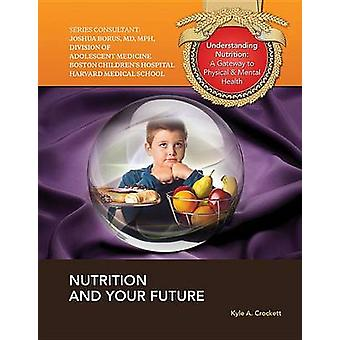 Nutrition and Your Future by Kyle A Crockett - 9781422228852 Book