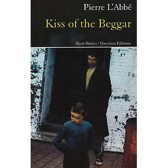 Kiss of the Beggar - Short Stories by Pierre L'Abbe - 9781550712308 Bo