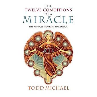 Twelve Conditions of a Miracle - The Miracle Worker's Handbook by R.To