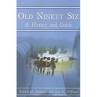 Old Ninety Six - A History and Guide by Robert M Dunkerly - Eric K Wil