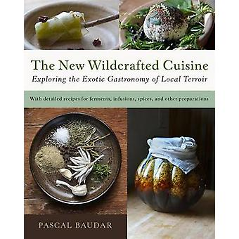 The New Wildcrafted Cuisine - Exploring the Exotic Gastronomy of Local