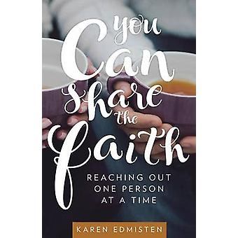 You Can Share the Faith - Reaching Out One Person at a Time by Karen E