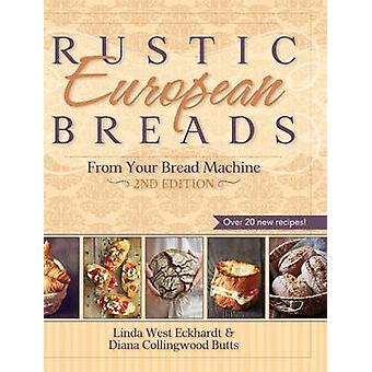Rustic European Breads from Your Bread Machine by Linda West Eckhardt
