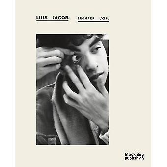 Tromper l'Oeil by Marie Fraser - Luis Jacob - David Liss - 9781908966