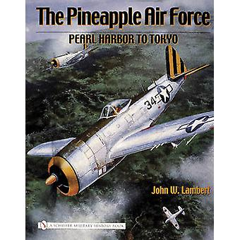 The Pineapple Air Force - Pearl Harbor to Tokyo by John W. Lambert - 9