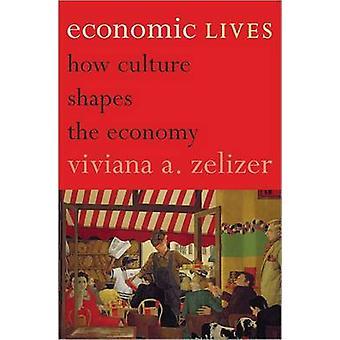 Economic Lives - How Culture Shapes the Economy by Viviana A. Zelizer