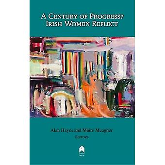 A Century of Progress? - Irish Women Reflect by Alan Hayes - 978185132