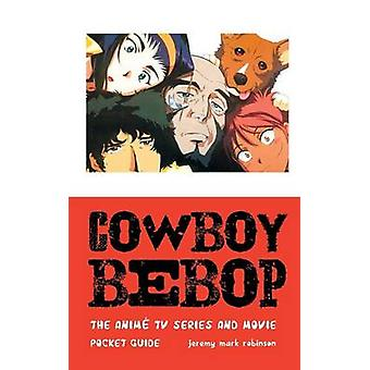 COWBOY BEBOP THE ANIME TV SERIES AND MOVIE by Robinson & Jeremy Mark