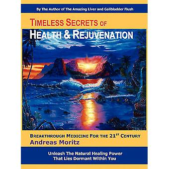 Timeless Secrets of Health and Rejuvenation by Andreas Moritz