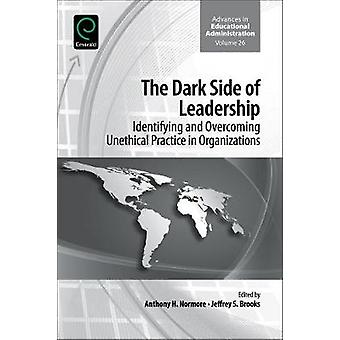 The Dark Side of Leadership Identifying and Overcoming Unethical Practice in Organizations by Normore & Anthony H.