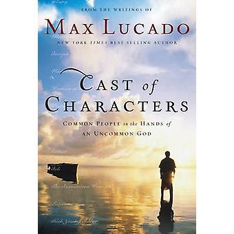 Cast van personages gewone mensen in de handen van een ongewone God door Max Lucado