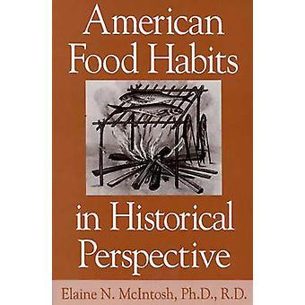 Amerikanischen Ernährungsgewohnheiten in historischer Perspektive von Elaine N. McIntosh