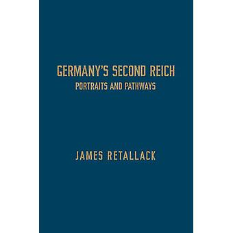 Germanys Second Reich  Portraits and Pathways by James Retallack