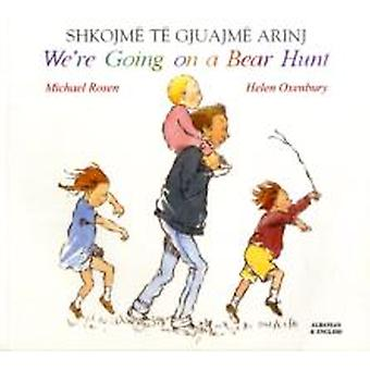 Were Going on a Bear Hunt in Albanian and English by Michael Rosen & Illustrated by Helen Oxenbury