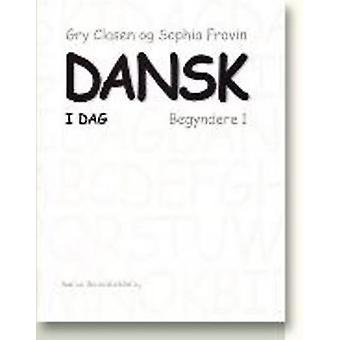 Dansk I Dag - Begyndere 1 by Gry Clasen - Sophia Frovin - 978877934575