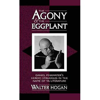 The Agony and the Eggplant Daniel Pinkwaters Heroic Struggles in the Name of YA Literature by Hogan & Walter