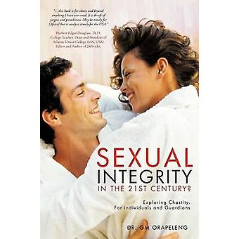 Sexual Integrity in the 21st Century Exploring Chastity. for Individuals and Guardians by Orapeleng & G. M.