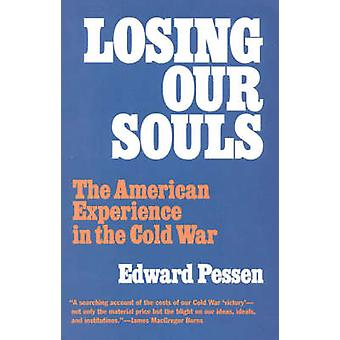 Losing Our Souls The American Experience in the Cold War by Pessen & Edward