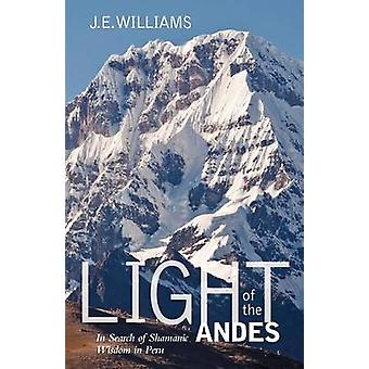 Light of the Andes In Search of Shamanic Wisdom in Peru by Williams & J. E.