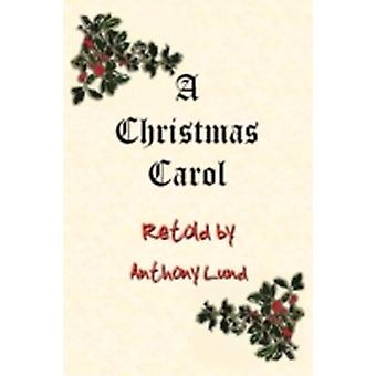 A Christmas Carol Retold by Lund & Anthony