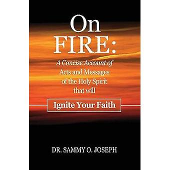 On FIRE A Concise Account of Acts and Messages of the Holy Spirit  that will Ignite Your Faith by Dr. JOSEPH & Sammy O