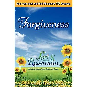 Forgiveness Heal Your Past and Find the Peace You Deserve by Rubenstein & Lori S.