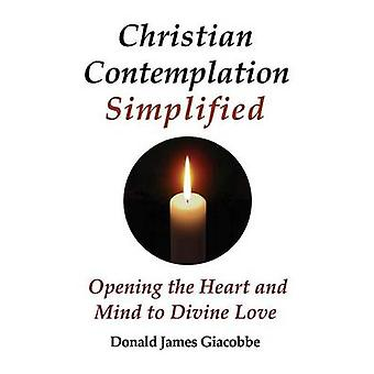 Christian Contemplation Simplified Opening the Heart and Mind to Divine Love by Giacobbe & Donald James